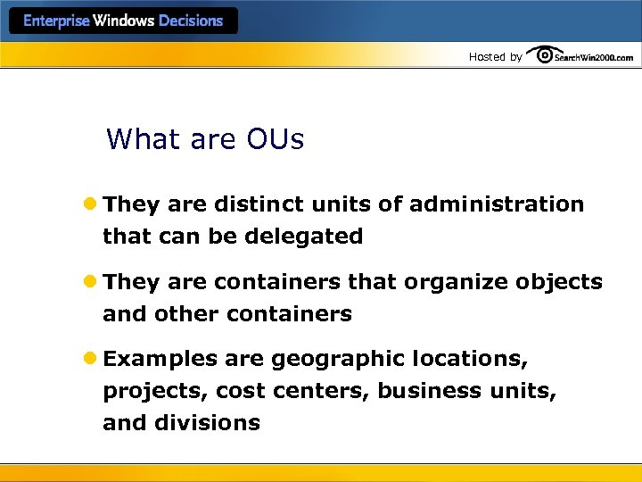 Hosted by What are OUs l They are distinct units of administration that can