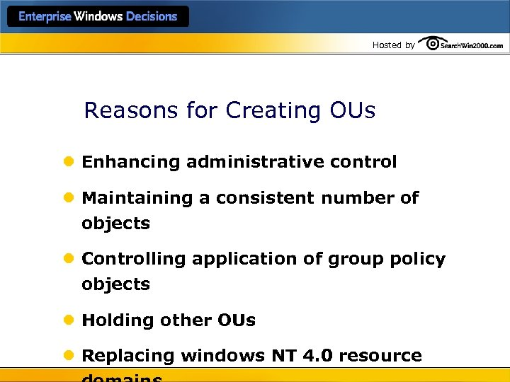 Hosted by Reasons for Creating OUs l Enhancing administrative control l Maintaining a consistent