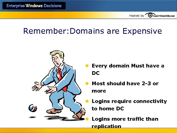 Hosted by Remember: Domains are Expensive l Every domain Must have a DC l