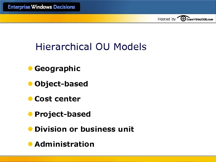 Hosted by Hierarchical OU Models l Geographic l Object-based l Cost center l Project-based