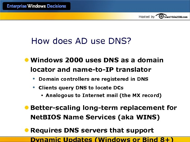 Hosted by How does AD use DNS? l Windows 2000 uses DNS as a