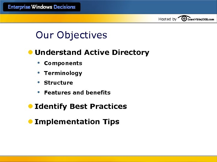 Hosted by Our Objectives l Understand Active Directory • Components • Terminology • Structure