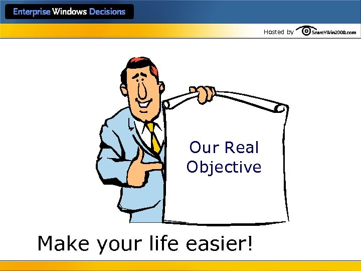 Hosted by Our Real Objective Make your life easier!