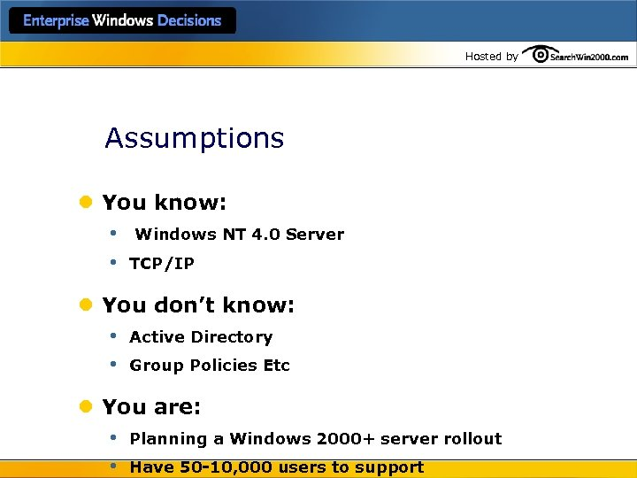 Hosted by Assumptions l You know: • Windows NT 4. 0 Server • TCP/IP