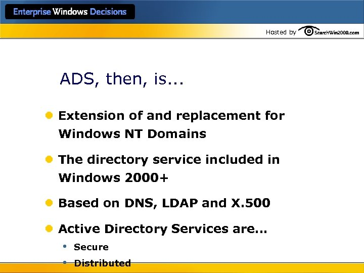 Hosted by ADS, then, is. . . l Extension of and replacement for Windows