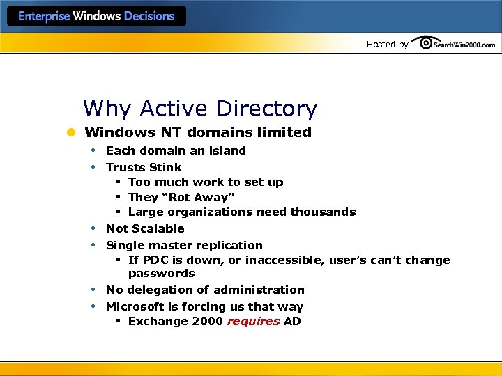 Hosted by Why Active Directory l Windows NT domains limited • Each domain an