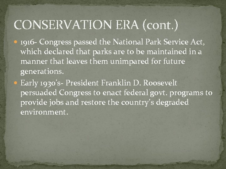 CONSERVATION ERA (cont. ) 1916 - Congress passed the National Park Service Act, which