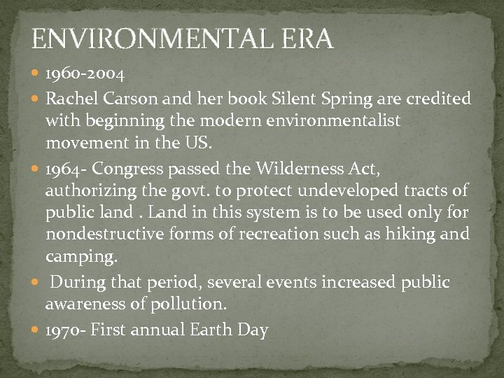 ENVIRONMENTAL ERA 1960 -2004 Rachel Carson and her book Silent Spring are credited with