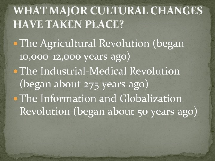WHAT MAJOR CULTURAL CHANGES HAVE TAKEN PLACE? The Agricultural Revolution (began 10, 000 -12,
