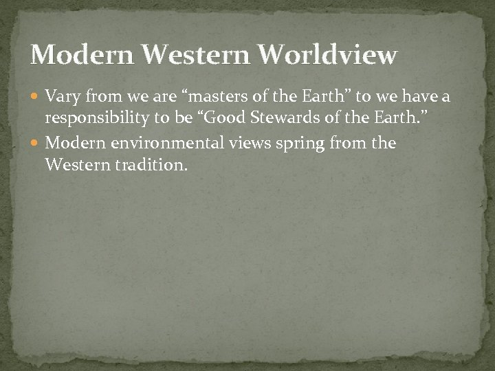 "Modern Western Worldview Vary from we are ""masters of the Earth"" to we have"