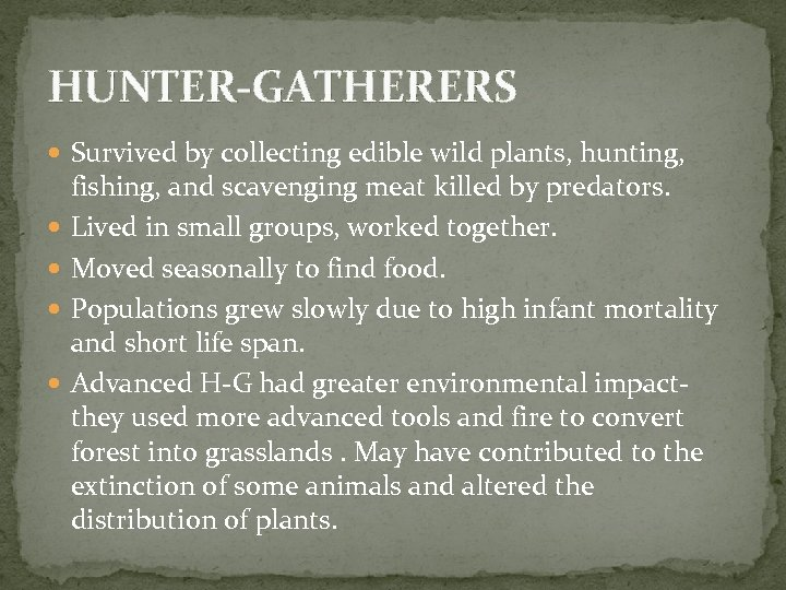 HUNTER-GATHERERS Survived by collecting edible wild plants, hunting, fishing, and scavenging meat killed by