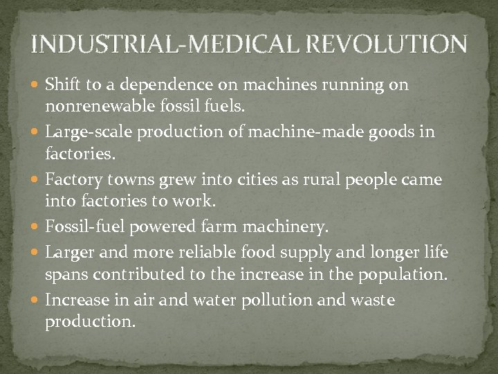 INDUSTRIAL-MEDICAL REVOLUTION Shift to a dependence on machines running on nonrenewable fossil fuels. Large-scale