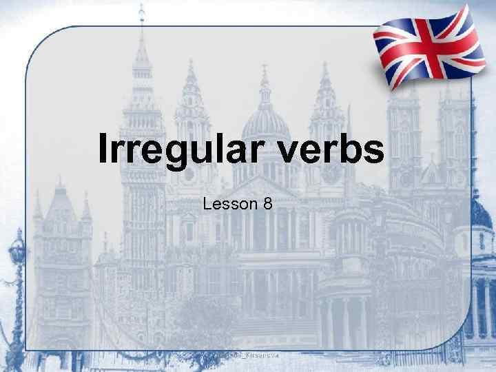 Irregular verbs Lesson 8