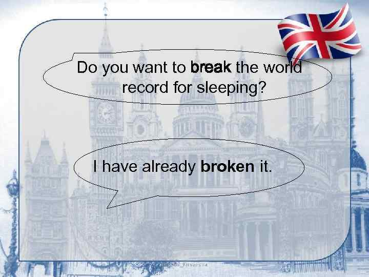 Do you want to break the world record for sleeping? I have already broken