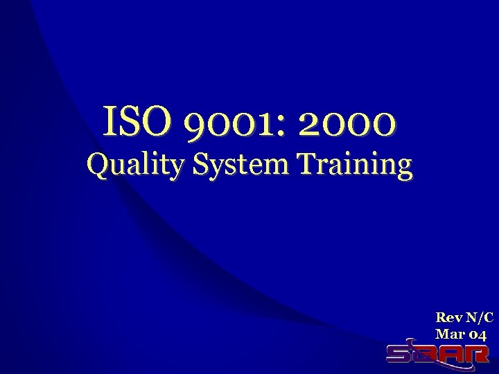 ISO 9001: 2000 Quality System Training Rev N/C Mar 04