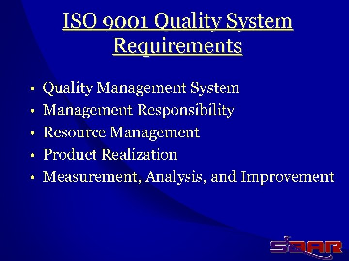 ISO 9001 Quality System Requirements • • • Quality Management System Management Responsibility Resource