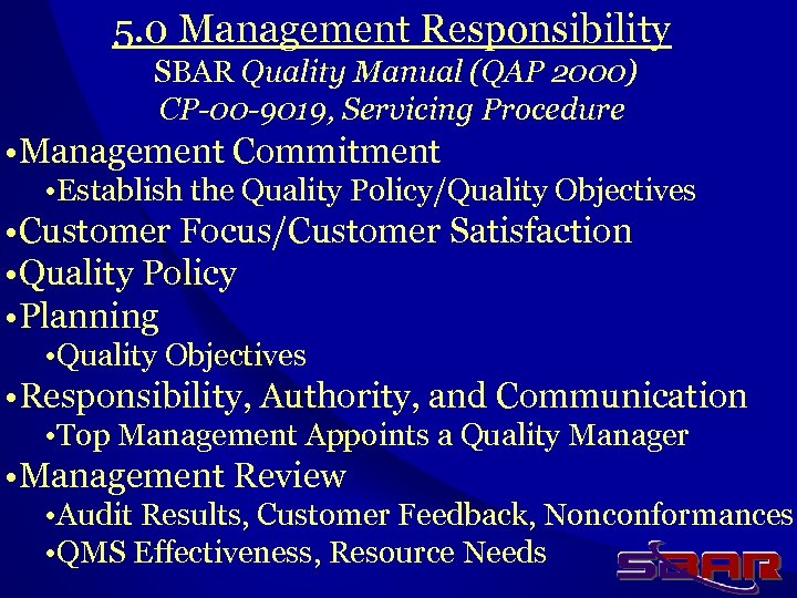 5. 0 Management Responsibility SBAR Quality Manual (QAP 2000) CP-00 -9019, Servicing Procedure •