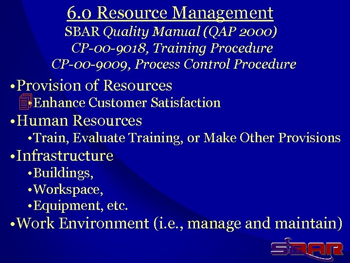 6. 0 Resource Management SBAR Quality Manual (QAP 2000) CP-00 -9018, Training Procedure CP-00