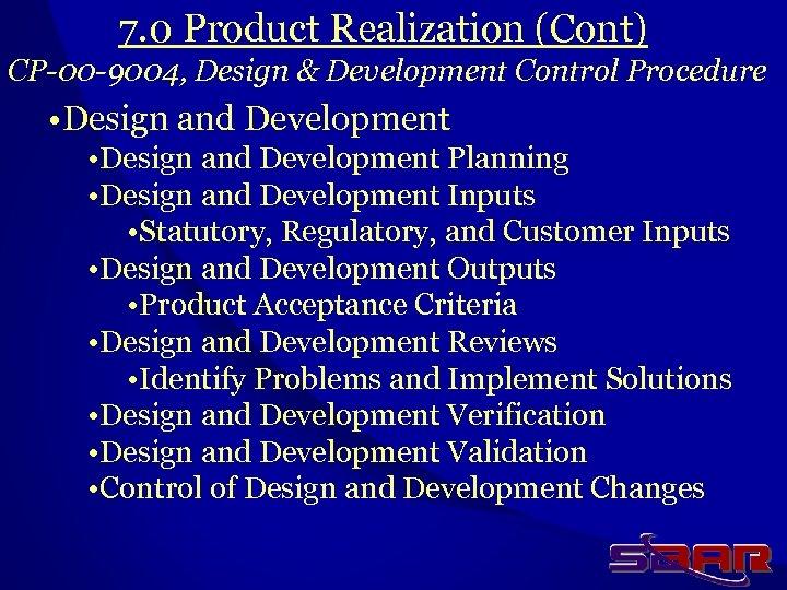 7. 0 Product Realization (Cont) CP-00 -9004, Design & Development Control Procedure • Design
