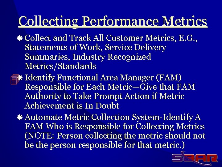 Collecting Performance Metrics ä Collect and Track All Customer Metrics, E. G. , Statements