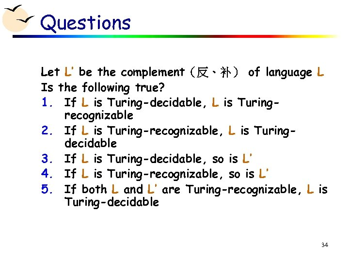 Questions Let L' be the complement(反、补) of language L Is the following true? 1.