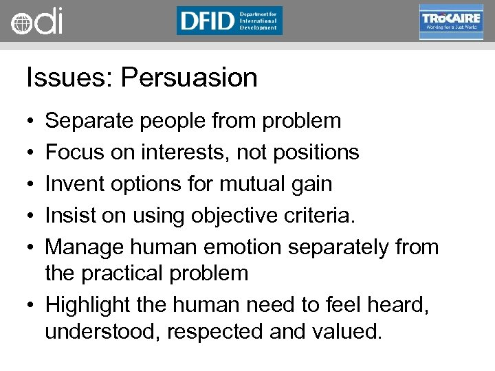 RAPID Programme Issues: Persuasion • • • Separate people from problem Focus on interests,