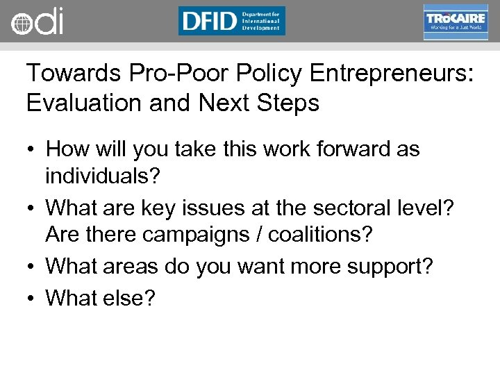 RAPID Programme Towards Pro Poor Policy Entrepreneurs: Evaluation and Next Steps • How will