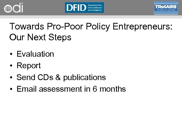 RAPID Programme Towards Pro Poor Policy Entrepreneurs: Our Next Steps • • Evaluation Report