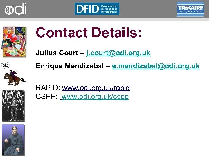 RAPID Programme Contact Details: Julius Court – j. court@odi. org. uk Enrique Mendizabal –