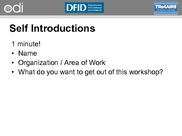 RAPID Programme Self Introductions 1 minute! • Name • Organization / Area of Work