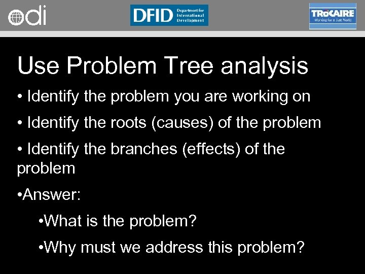 RAPID Programme Use Problem Tree analysis • Identify the problem you are working on