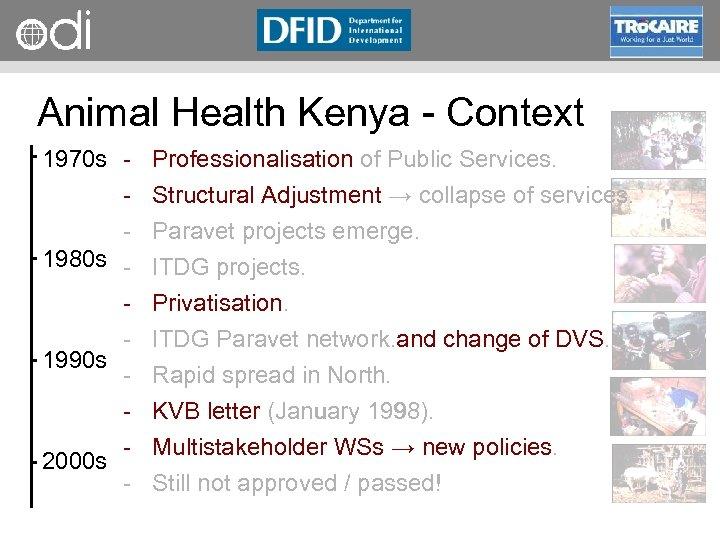RAPID Programme Animal Health Kenya Context 1970 s Professionalisation of Public Services. Structural Adjustment