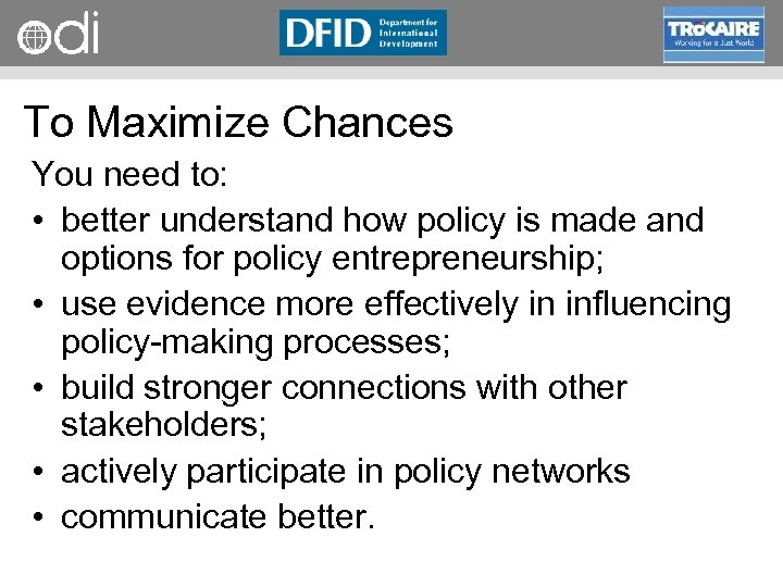 RAPID Programme To Maximize Chances You need to: • better understand how policy is