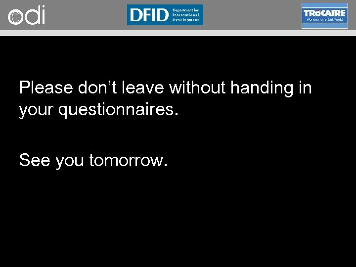 RAPID Programme Please don't leave without handing in your questionnaires. See you tomorrow.