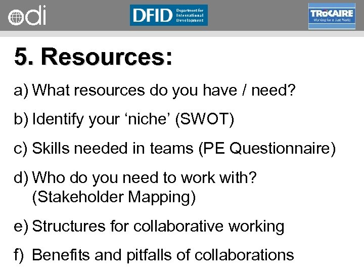 RAPID Programme 5. Resources: a) What resources do you have / need? b) Identify