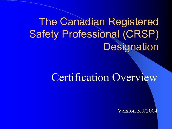 The Canadian Registered Safety Professional (CRSP) Designation Certification Overview Version 3. 0/2004