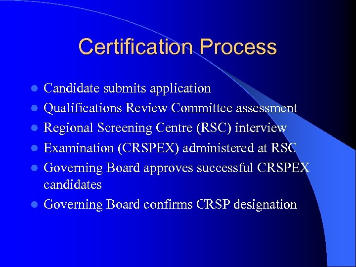 Certification Process l l l Candidate submits application Qualifications Review Committee assessment Regional Screening