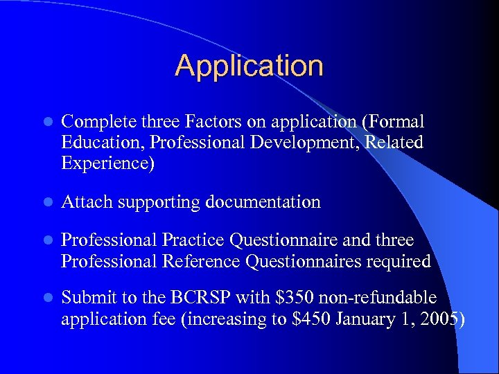 Application l Complete three Factors on application (Formal Education, Professional Development, Related Experience) l