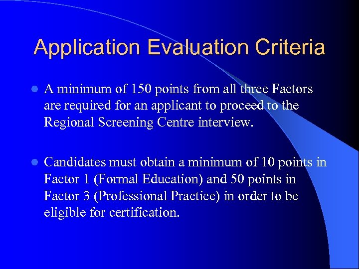 Application Evaluation Criteria l A minimum of 150 points from all three Factors are