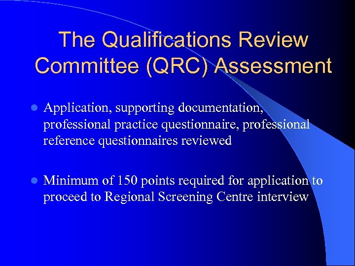 The Qualifications Review Committee (QRC) Assessment l Application, supporting documentation, professional practice questionnaire, professional