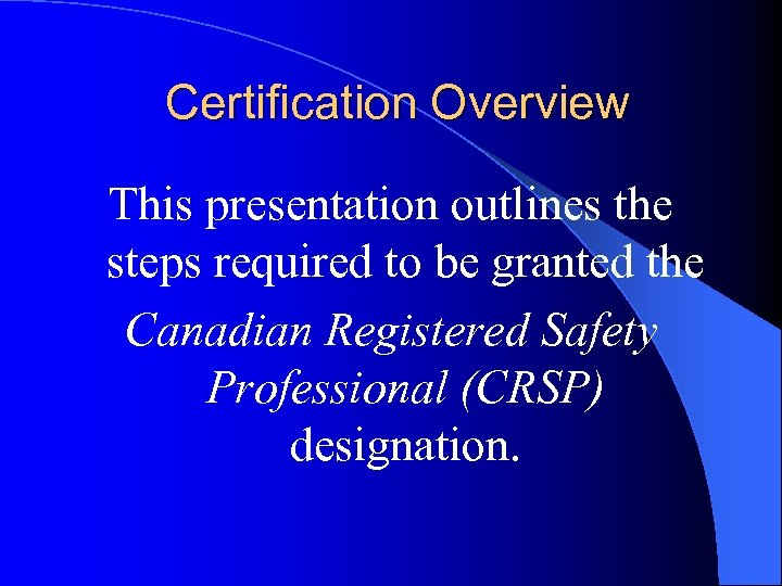 Certification Overview This presentation outlines the steps required to be granted the Canadian Registered