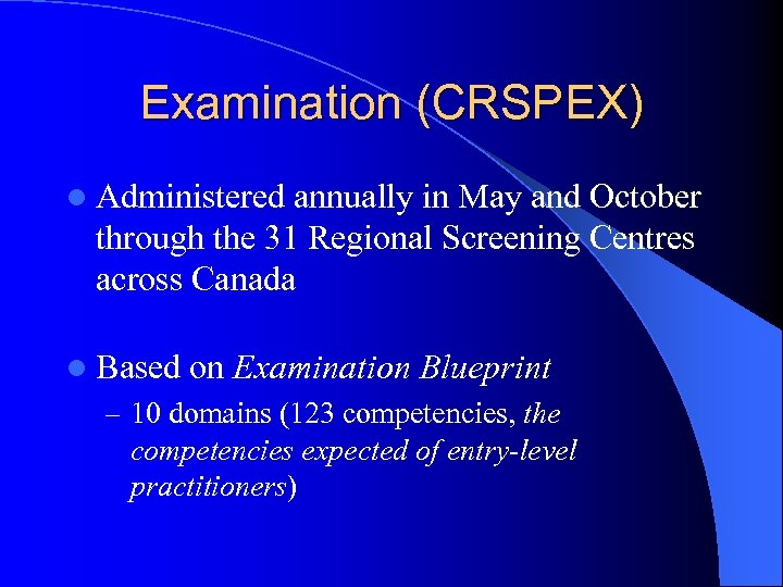 Examination (CRSPEX) l Administered annually in May and October through the 31 Regional Screening