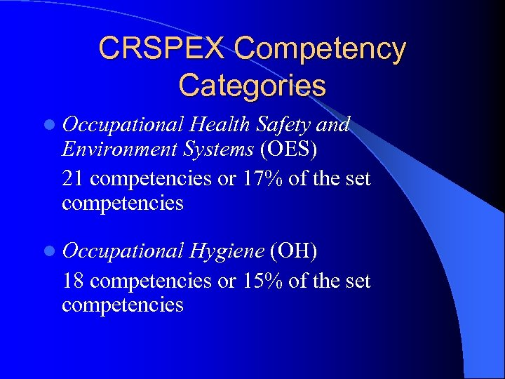 CRSPEX Competency Categories l Occupational Health Safety and Environment Systems (OES) 21 competencies or