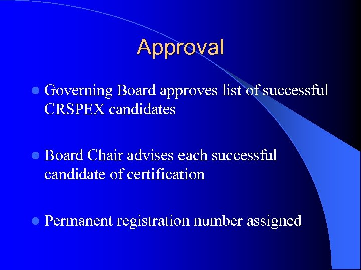 Approval l Governing Board approves list of successful CRSPEX candidates l Board Chair advises