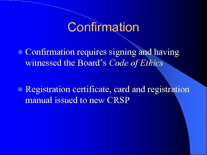 Confirmation l Confirmation requires signing and having witnessed the Board's Code of Ethics l