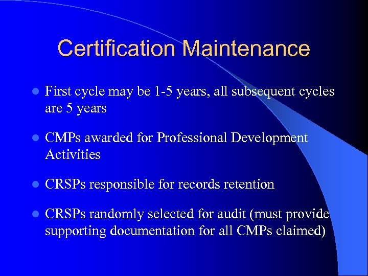Certification Maintenance l First cycle may be 1 -5 years, all subsequent cycles are