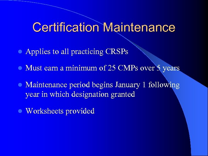 Certification Maintenance l Applies to all practicing CRSPs l Must earn a minimum of