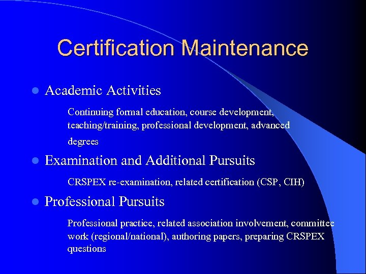 Certification Maintenance l Academic Activities Continuing formal education, course development, teaching/training, professional development, advanced