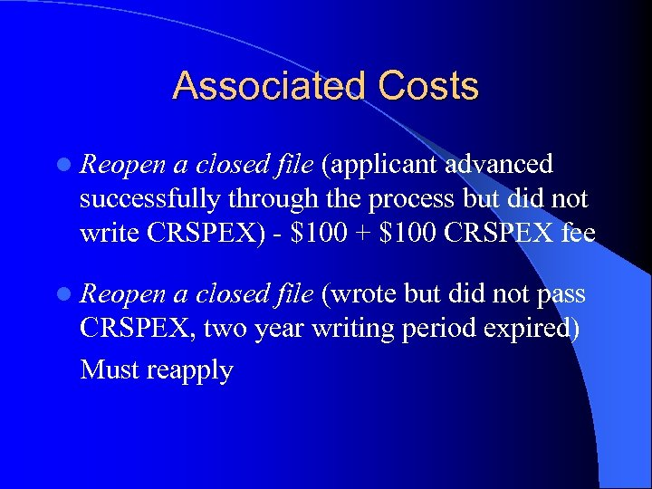 Associated Costs l Reopen a closed file (applicant advanced successfully through the process but