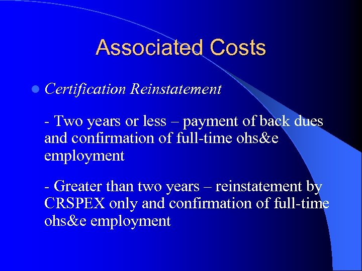 Associated Costs l Certification Reinstatement - Two years or less – payment of back
